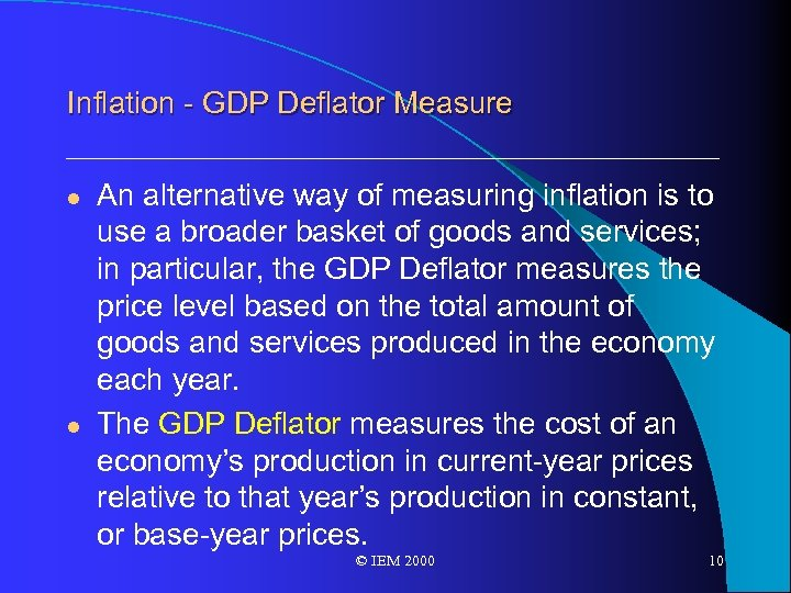 Inflation - GDP Deflator Measure l l An alternative way of measuring inflation is