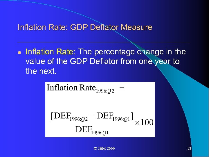 Inflation Rate: GDP Deflator Measure l Inflation Rate: The percentage change in the value