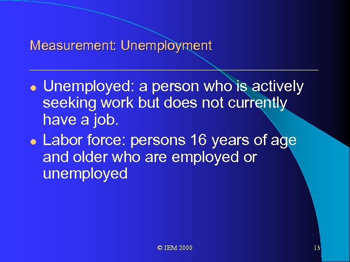 Measurement: Unemployment l l Unemployed: a person who is actively seeking work but does