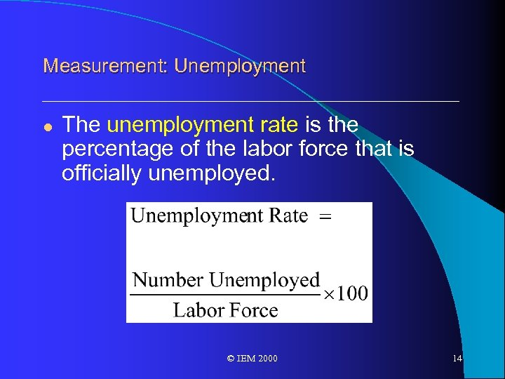 Measurement: Unemployment l The unemployment rate is the percentage of the labor force that