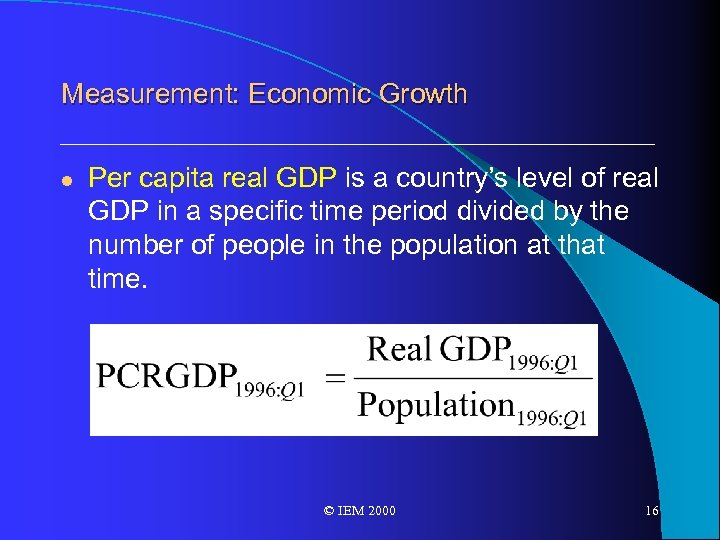 Measurement: Economic Growth l Per capita real GDP is a country's level of real
