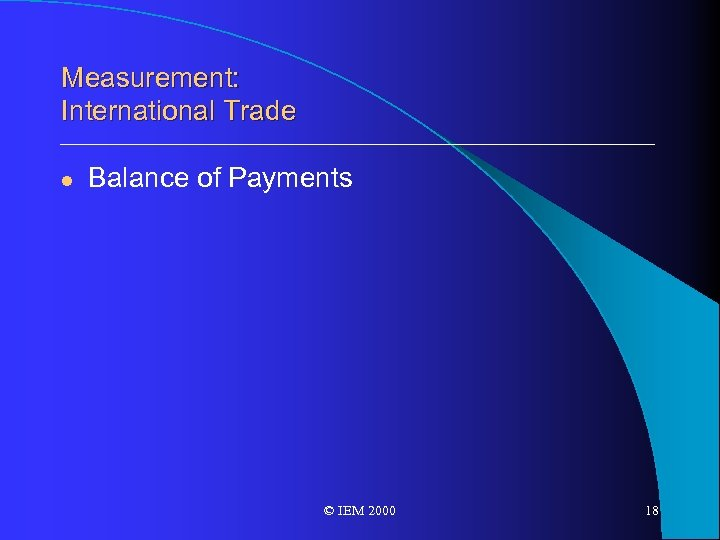 Measurement: International Trade l Balance of Payments © IEM 2000 18