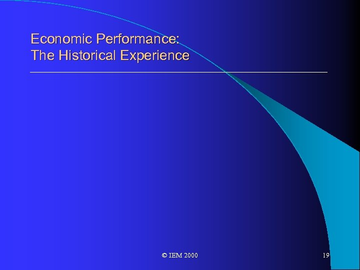 Economic Performance: The Historical Experience © IEM 2000 19