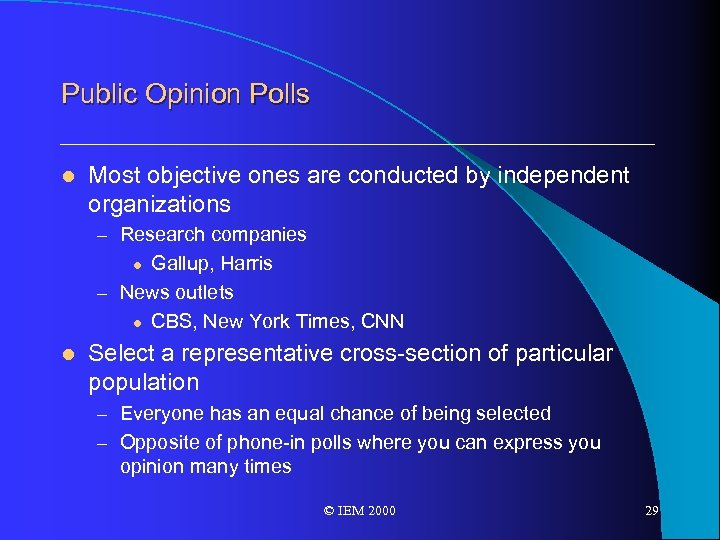 Public Opinion Polls l Most objective ones are conducted by independent organizations – Research