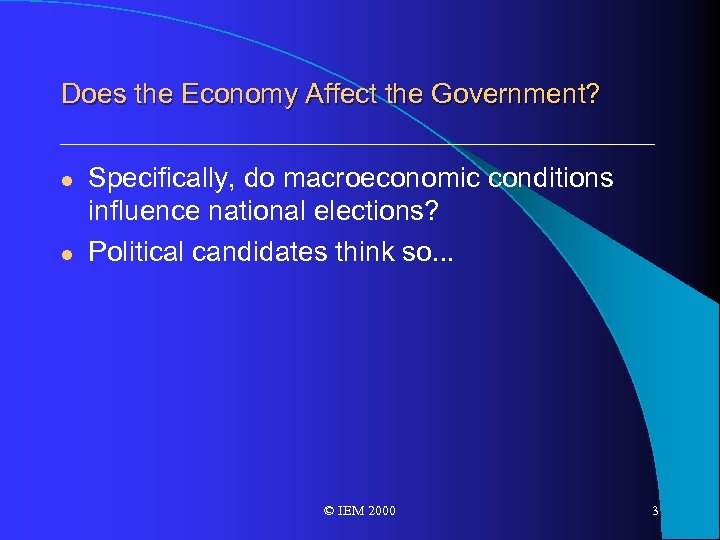 Does the Economy Affect the Government? l l Specifically, do macroeconomic conditions influence national