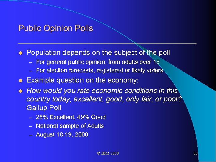 Public Opinion Polls l Population depends on the subject of the poll – For