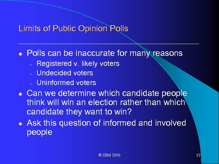 Limits of Public Opinion Polls l Polls can be inaccurate for many reasons –