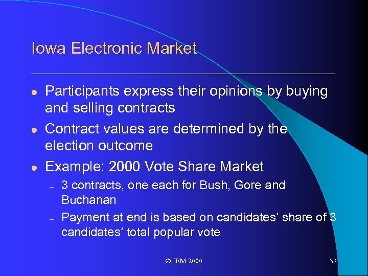Iowa Electronic Market l l l Participants express their opinions by buying and selling