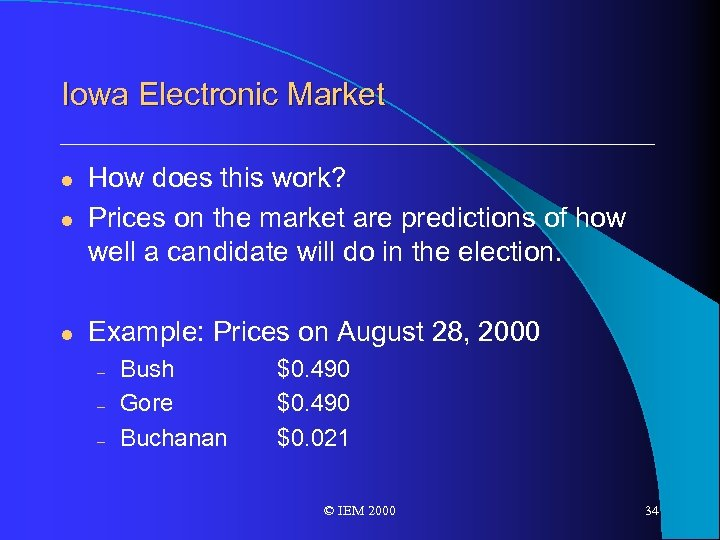 Iowa Electronic Market l How does this work? Prices on the market are predictions