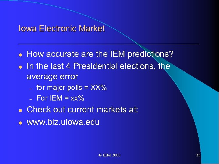 Iowa Electronic Market l l How accurate are the IEM predictions? In the last