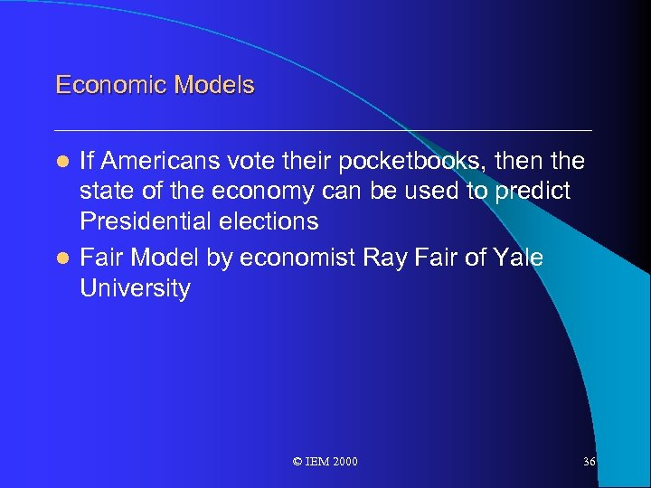 Economic Models If Americans vote their pocketbooks, then the state of the economy can