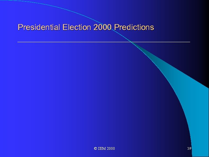 Presidential Election 2000 Predictions © IEM 2000 39