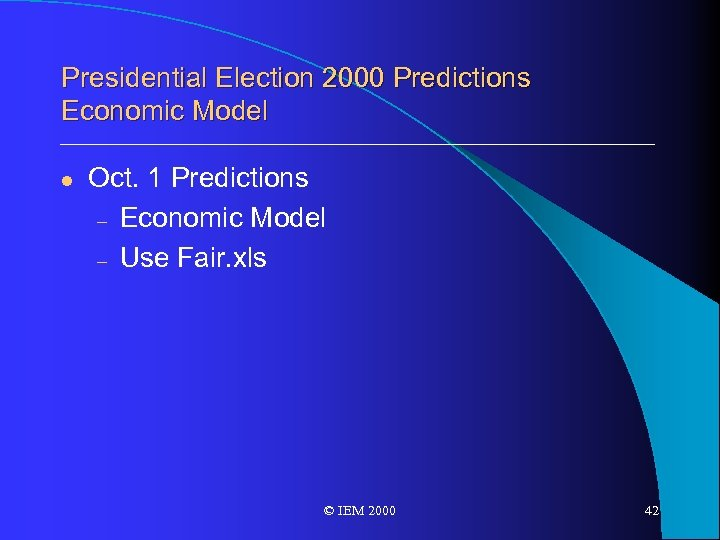 Presidential Election 2000 Predictions Economic Model l Oct. 1 Predictions – Economic Model –