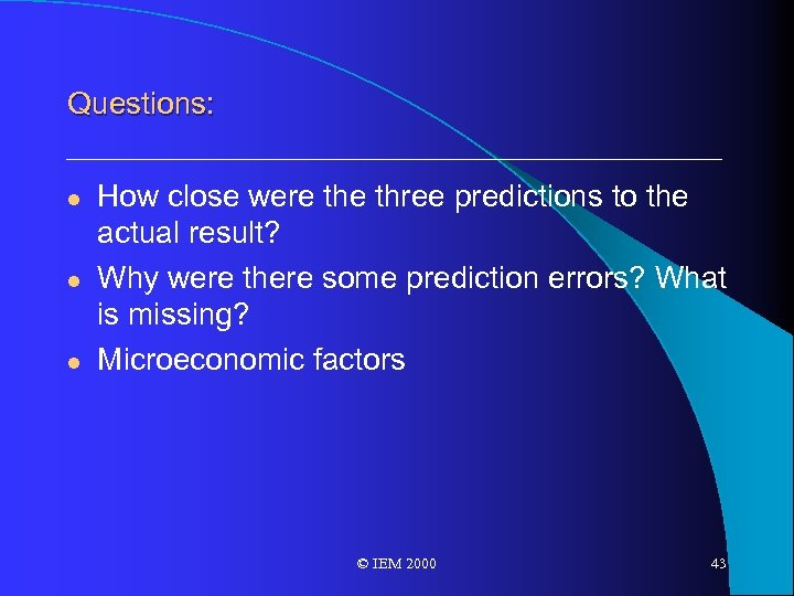 Questions: l l l How close were three predictions to the actual result? Why