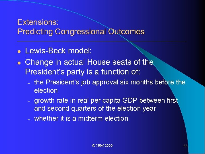 Extensions: Predicting Congressional Outcomes l l Lewis-Beck model: Change in actual House seats of