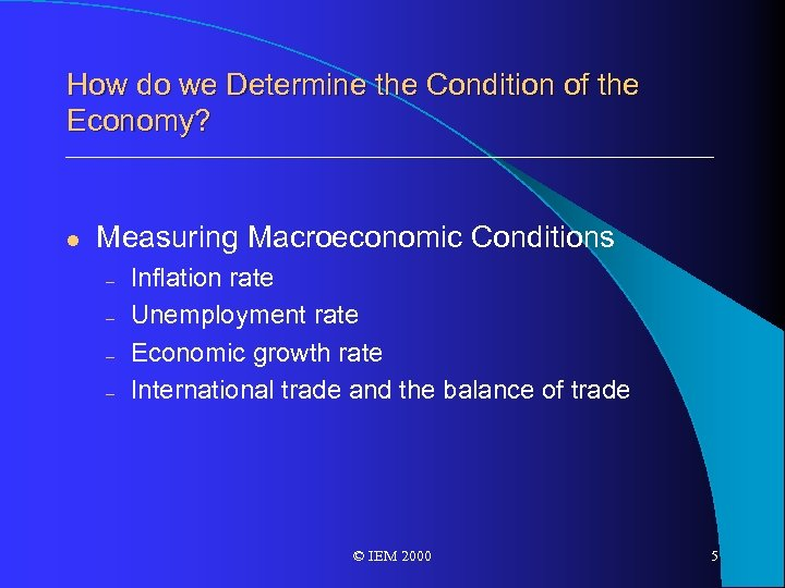 How do we Determine the Condition of the Economy? l Measuring Macroeconomic Conditions –