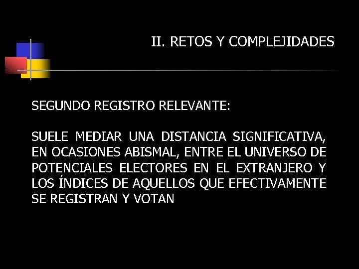 II. RETOS Y COMPLEJIDADES SEGUNDO REGISTRO RELEVANTE: SUELE MEDIAR UNA DISTANCIA SIGNIFICATIVA, EN OCASIONES