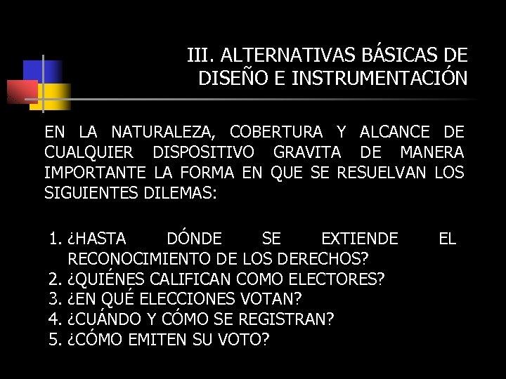 III. ALTERNATIVAS BÁSICAS DE DISEÑO E INSTRUMENTACIÓN EN LA NATURALEZA, COBERTURA Y ALCANCE DE