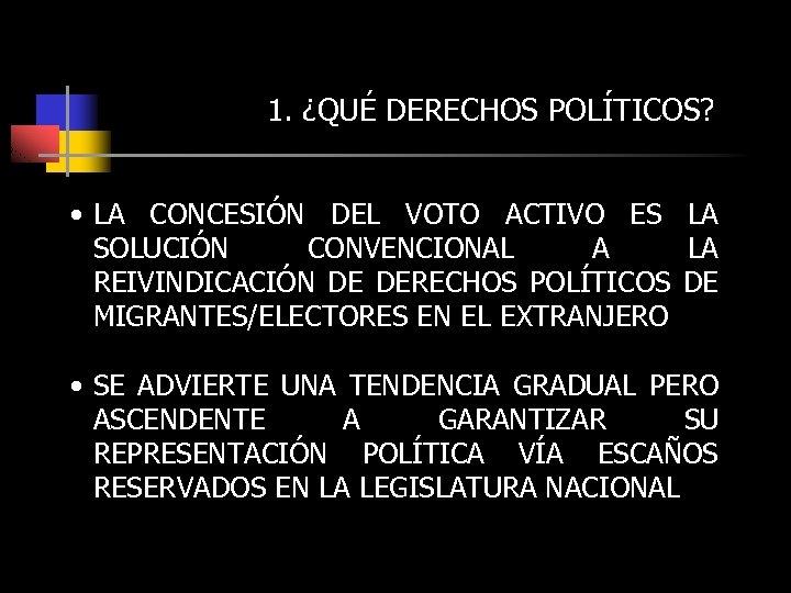 1. ¿QUÉ DERECHOS POLÍTICOS? • LA CONCESIÓN DEL VOTO ACTIVO ES LA SOLUCIÓN CONVENCIONAL