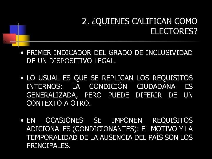 2. ¿QUIENES CALIFICAN COMO ELECTORES? • PRIMER INDICADOR DEL GRADO DE INCLUSIVIDAD DE UN