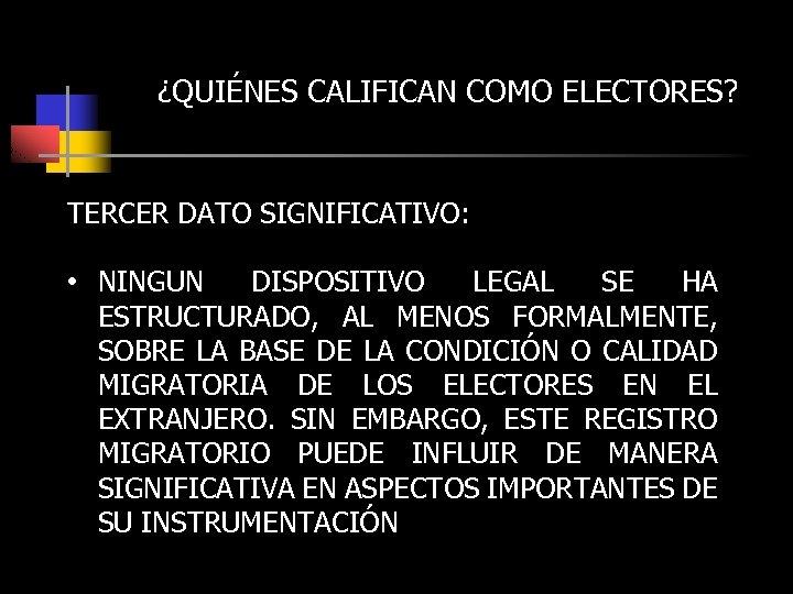 ¿QUIÉNES CALIFICAN COMO ELECTORES? TERCER DATO SIGNIFICATIVO: • NINGUN DISPOSITIVO LEGAL SE HA ESTRUCTURADO,
