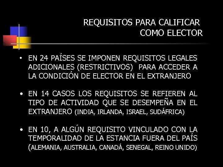 REQUISITOS PARA CALIFICAR COMO ELECTOR • EN 24 PAÍSES SE IMPONEN REQUISITOS LEGALES ADICIONALES