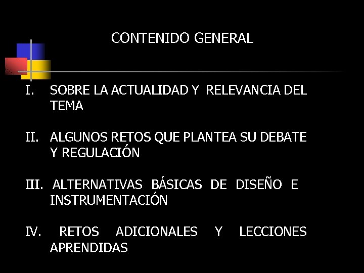 CONTENIDO GENERAL I. SOBRE LA ACTUALIDAD Y RELEVANCIA DEL TEMA II. ALGUNOS RETOS QUE