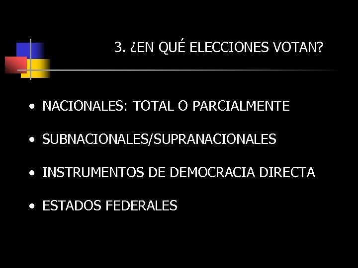 3. ¿EN QUÉ ELECCIONES VOTAN? • NACIONALES: TOTAL O PARCIALMENTE • SUBNACIONALES/SUPRANACIONALES • INSTRUMENTOS