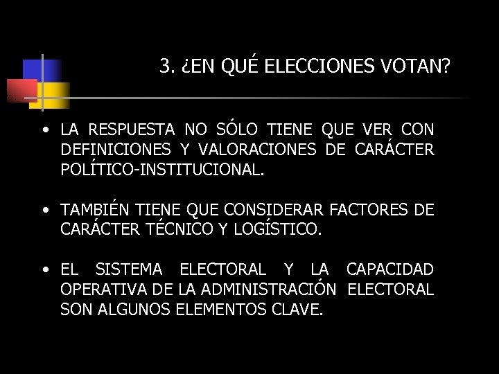 3. ¿EN QUÉ ELECCIONES VOTAN? • LA RESPUESTA NO SÓLO TIENE QUE VER CON