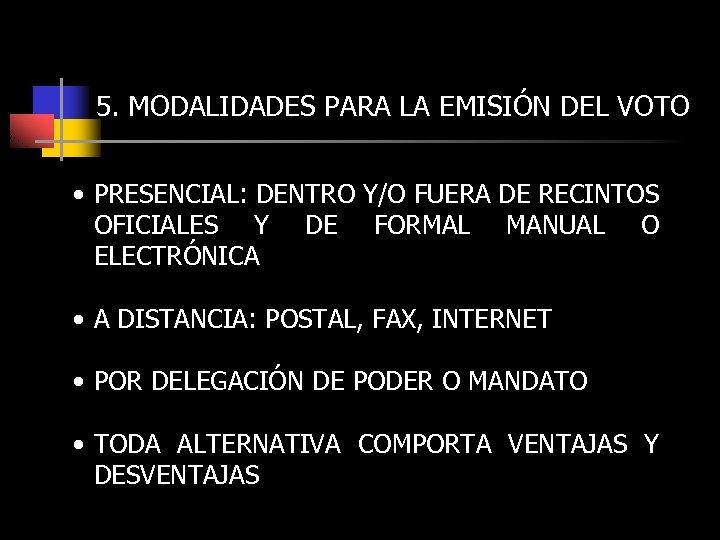 5. MODALIDADES PARA LA EMISIÓN DEL VOTO • PRESENCIAL: DENTRO Y/O FUERA DE RECINTOS