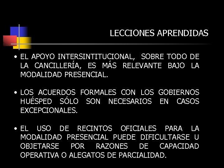 LECCIONES APRENDIDAS • EL APOYO INTERSINTITUCIONAL, SOBRE TODO DE LA CANCILLERÍA, ES MÁS RELEVANTE