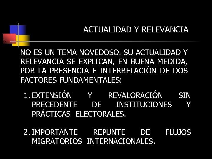 ACTUALIDAD Y RELEVANCIA NO ES UN TEMA NOVEDOSO. SU ACTUALIDAD Y RELEVANCIA SE EXPLICAN,