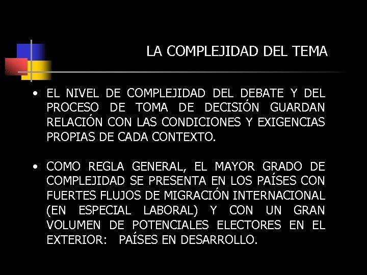 LA COMPLEJIDAD DEL TEMA • EL NIVEL DE COMPLEJIDAD DEL DEBATE Y DEL PROCESO