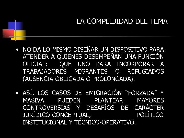 LA COMPLEJIDAD DEL TEMA • NO DA LO MISMO DISEÑAR UN DISPOSITIVO PARA ATENDER