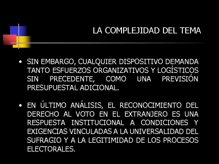 LA COMPLEJIDAD DEL TEMA • SIN EMBARGO, CUALQUIER DISPOSITIVO DEMANDA TANTO ESFUERZOS ORGANIZATIVOS Y