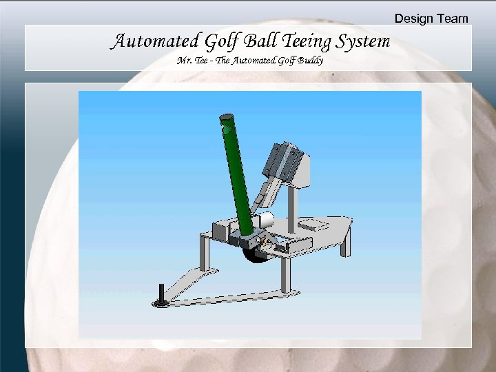 Design Team Automated Golf Ball Teeing System Mr. Tee - The Automated Golf Buddy