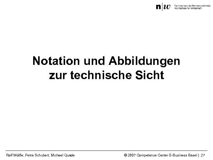 Notation und Abbildungen zur technische Sicht Ralf Wölfle, Petra Schubert, Michael Quade © 2007