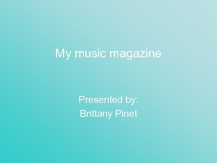 My music magazine Presented by: Brittany Pinet