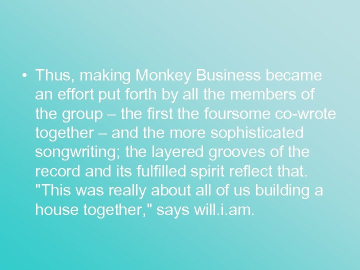 • Thus, making Monkey Business became an effort put forth by all the