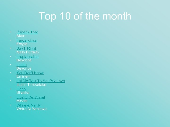 Top 10 of the month • • • Smack That Akon Fergalicious Fergie Say
