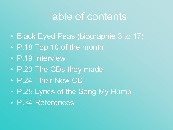 Table of contents • • Black Eyed Peas (biographie 3 to 17) P. 18