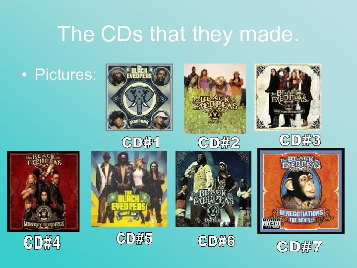 The CDs that they made. • Pictures: