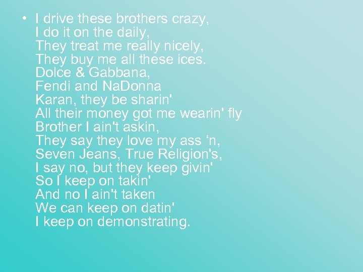 • I drive these brothers crazy, I do it on the daily, They