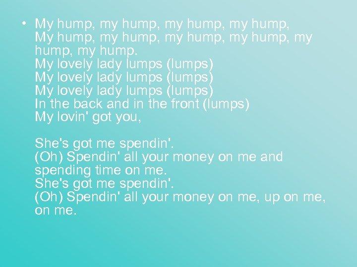 • My hump, my hump, my hump, my hump. My lovely lady lumps