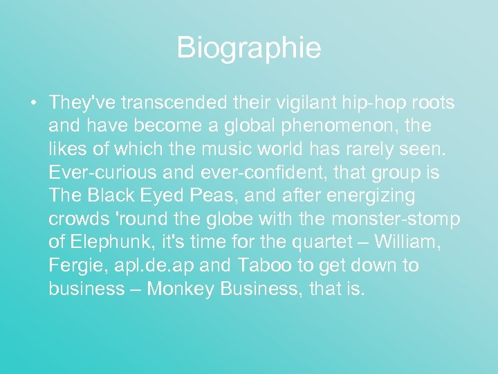 Biographie • They've transcended their vigilant hip-hop roots and have become a global phenomenon,