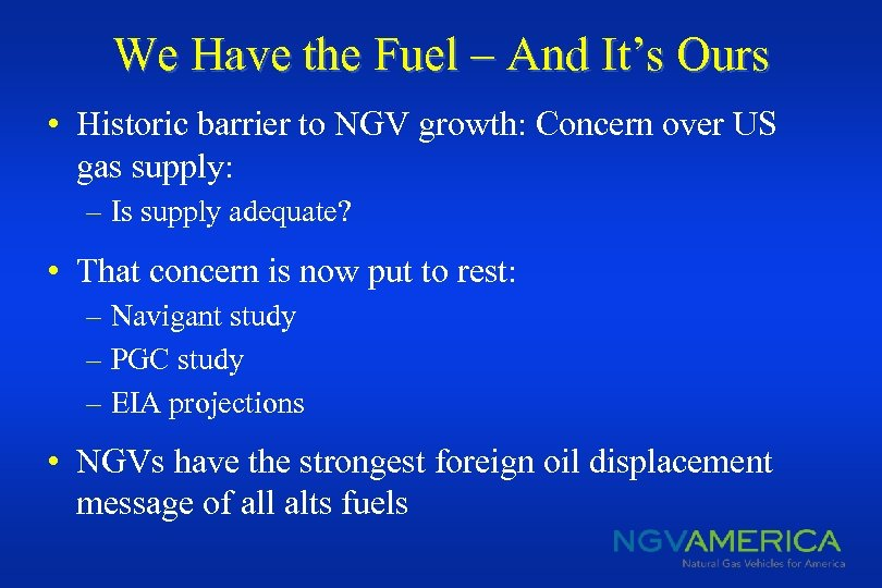 We Have the Fuel – And It's Ours • Historic barrier to NGV growth: