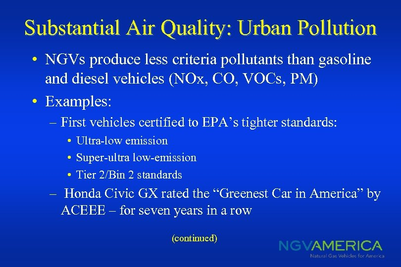 Substantial Air Quality: Urban Pollution • NGVs produce less criteria pollutants than gasoline and