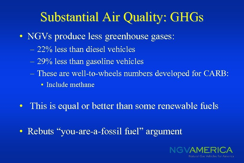 Substantial Air Quality: GHGs • NGVs produce less greenhouse gases: – 22% less than