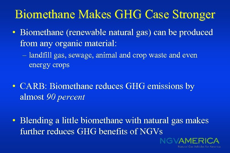 Biomethane Makes GHG Case Stronger • Biomethane (renewable natural gas) can be produced from
