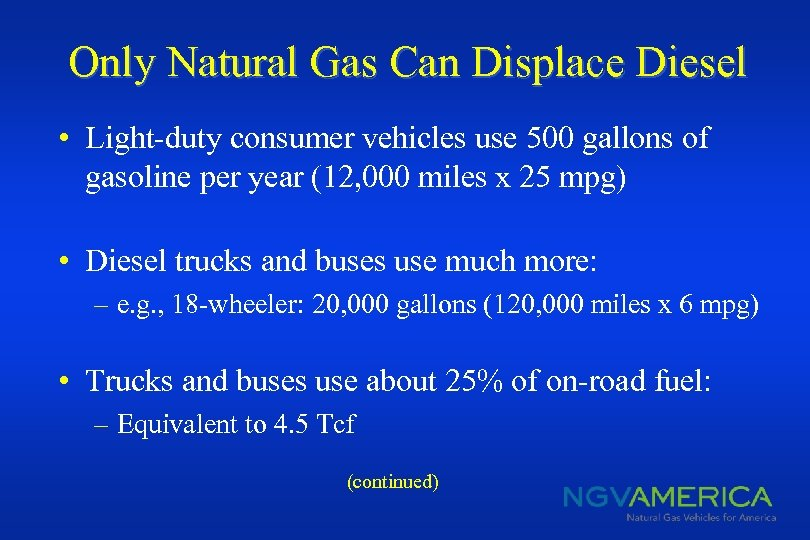 Only Natural Gas Can Displace Diesel • Light-duty consumer vehicles use 500 gallons of